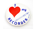 Badge 55mm I Love My Recorder